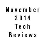 November 2014 Tech Reviews