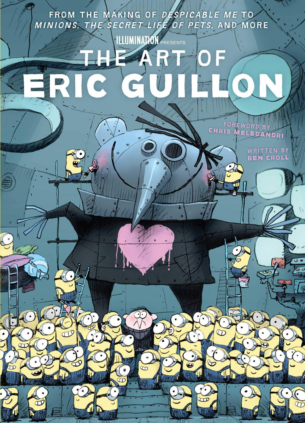The Art of Eric Guillon: From the Making of Despicable Me to Minions, The Secret Life of Pets, and More