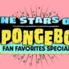 The Stars of SpongeBob Fan Favorites Special